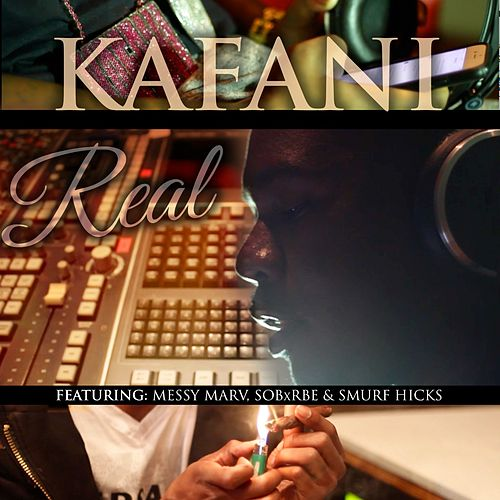 Real (feat. SOBXRBE, MESSY MARV & SMURF HICKS) by Kafani