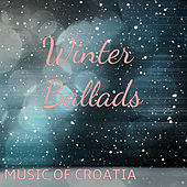 Music of Croatia: Winter Ballads by Various Artists