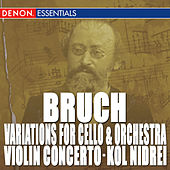 Bruch: Kol Nidrei - Variations for Cello and Orchestra by Various Artists