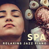 Spa (Relaxing Jazz Piano, Tranquil Time, Pure Massage, Calmness & Serenity) by Various Artists
