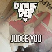 Judge You by Dyme Def