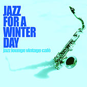 Jazz for a Winter Day (Jazz Lounge Vintage Cafè) von Various Artists