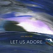 Let Us Adore by Joel Procter