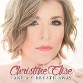 Take My Breath Away by Christine Elise