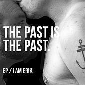 The Past Is the Past EP by I Am Erik