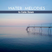 Water Melodies to Calm Down by Relaxing Sounds of Nature