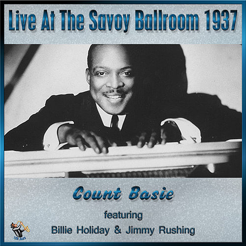 Count Basie At The Savoy Ballroom 1937 by Count Basie