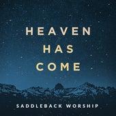 Heaven Has Come by Saddleback Worship