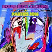 House Ibiza Closing Parties 2016 - EP by Various Artists