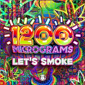 Let's Smoke de 1200 Micrograms