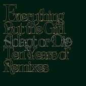 Adapt or Die: Ten Years of Remixes by Everything But the Girl