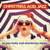 Christmas Acid Jazz (Nu Jazz Funky Soul Downtempo House) von Various Artists