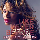 Like Never Before by Nicole C. Mullen