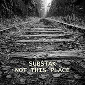 Not This Place by Substak