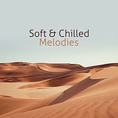 Soft & Chilled Melodies von Chill Out