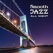 Smooth Jazz All Night by Romantic Piano Music