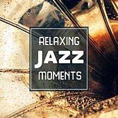 Relaxing Jazz Moments by New York Jazz Lounge