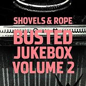 Busted Jukebox Volume 2 by Shovels & Rope