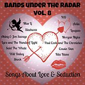 Bands Under the Radar, Vol. 8: Songs About Love & Seduction by Various Artists