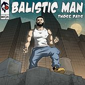Those Days by Balistic Man
