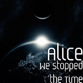 We Stopped the Time by Alice