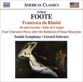 FOOTE, A.: Francesca da Rimini / 4 Character Pieces after the Rubaiyat of Omar Khayyam / Suite / Serenade (excerpts) (Seattle Symphony, Schwarz) by Gerard Schwarz