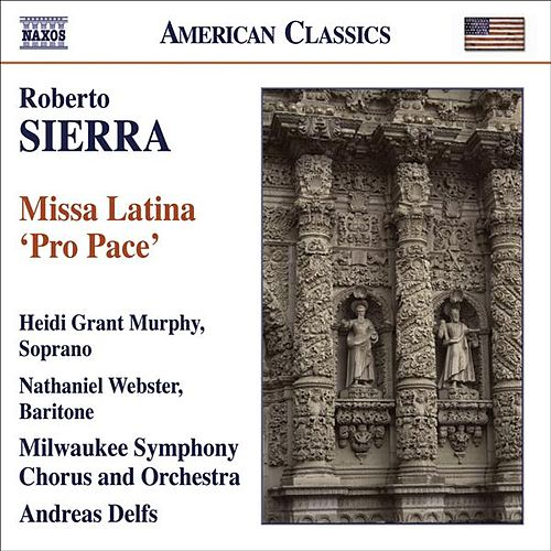 SIERRA, R.: Missa Latina, 'Pro Pace' (Murphy, Webster, Milwaukee Symphony, Delfs) by Heidi Grant Murphy