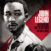 No Other Love / Can't Be My Lover - Cool Breeze Mixes von John Legend