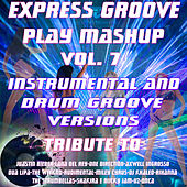 Play Mashup compilation Vol. 7 (Special Instrumental And Drum Groove Versions Tribute To Lana Del Rey-Justin Bieber-U2-Shakira-etc..) by Express Groove