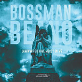 Lawwwwdd Have Mercy on Me by Bossman Beano