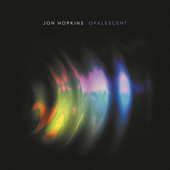 Opalescent (Remastered) by Jon Hopkins