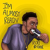 I'm Almost Ready by Rob $Tone