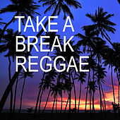 Take A Break Reggae von Various Artists