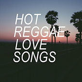 Hot Reggae Love Songs by Various Artists