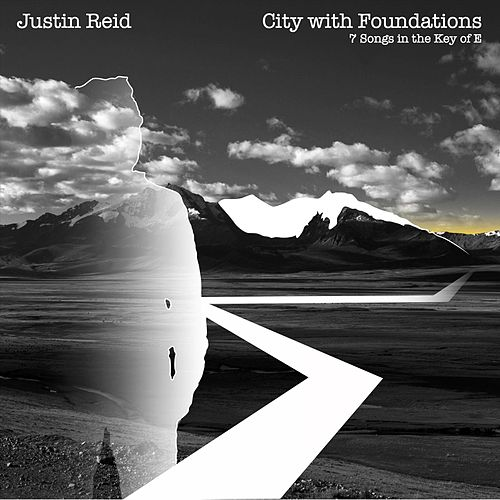 City with Foundations: 7 Songs in the Key of E by Justin Reid