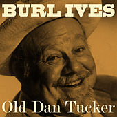 Old Dan Tucker by Burl Ives