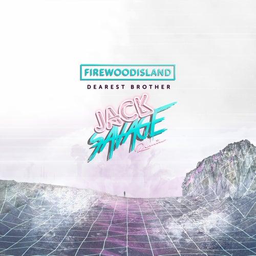 Dearest Brother (Jack Savage Remix) by Firewoodisland