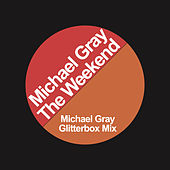 The Weekend (Michael Gray Glitterbox Mix) by Michael Gray