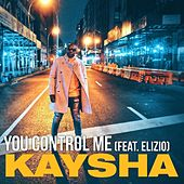 You control me (Remixes) by Kaysha