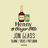 Henny & Gingerale by Jon Glass