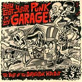 You Got Your Punk in My Garage: The Best of the GaragePunk Hideout, Vol. 3 by Various Artists