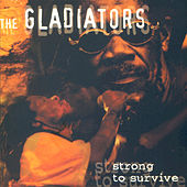 Strong to Survive by The Gladiators