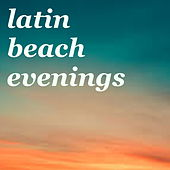 Latin Beach Evenings by Various Artists