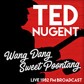 Wang Gang Sweet Poontang (Live 1982 FM Broadcast) by Ted Nugent
