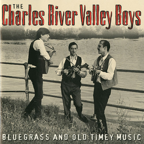 Bluegrass And Old Timey Music by The Charles River Valley Boys