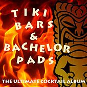 Tiki Bars & Bachelor Pads: The Ultimate Cocktail Album by Various Artists