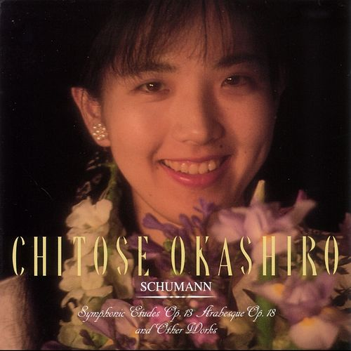 Schumann: Symphonic Etudes Op.13, Arabesque Op.18 and other works by Chitose Okashiro
