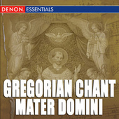 Gregorian Chant: Mater Domini by Cantori Gregoriani