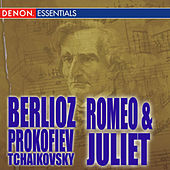 Romeo and Juliet - Berlioz - Tchaikovsky - Prokofiev by Various Artists