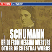 Schumann: Bride From Messina Overture and Other Orchestral Works by Various Artists